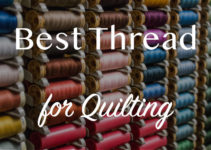 Best Thread for Quilting Reviews: Top Picks of 2021