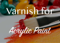Best Varnish for Acrylic Painting – Our Top 6 List in 2021